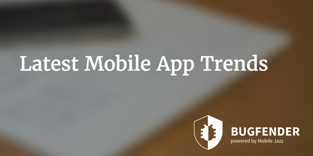Latest Mobile App Trends in 2016