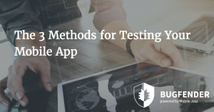 The 3 Methods for Testing Your Mobile App