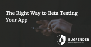 The Right Way to Beta Testing Your App