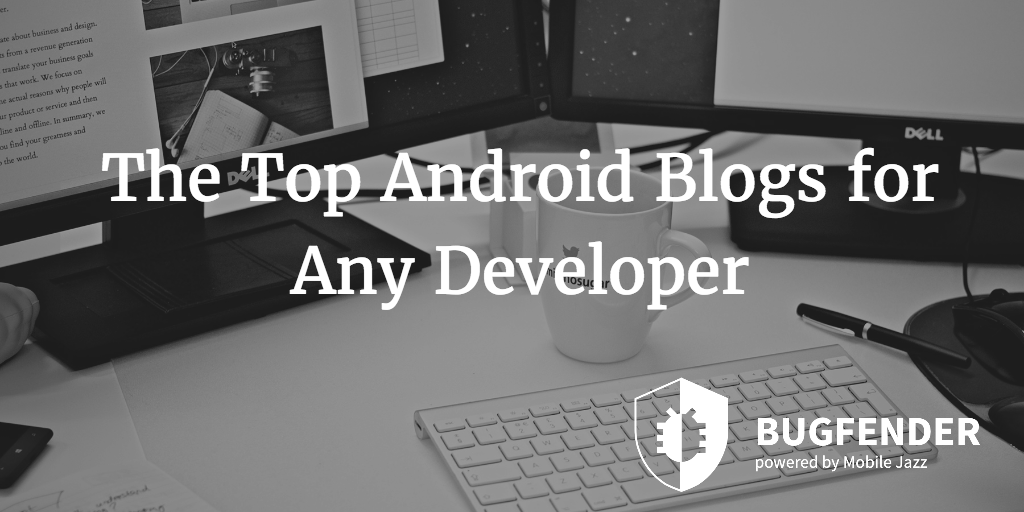 The Top Android Blogs for Any Developer