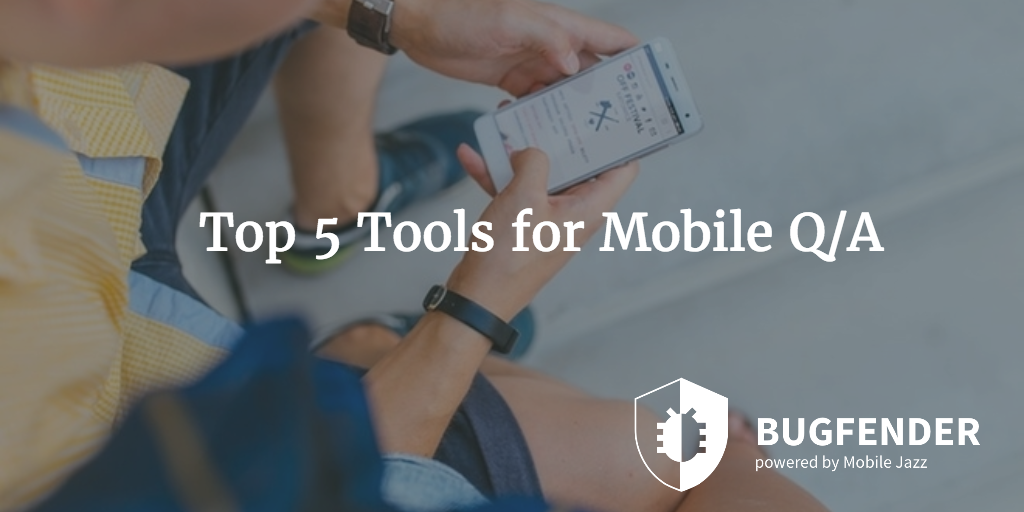 Top 5 Tools for Mobile Q/A
