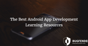 The Best Android App Development Learning Resources