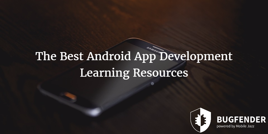 The Best Android App Development Learning Resources | Bugfender