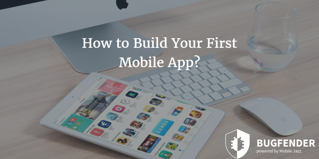 How to Build Your First Mobile App?