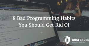8 Bad Programming Habits You Should Get Rid Of