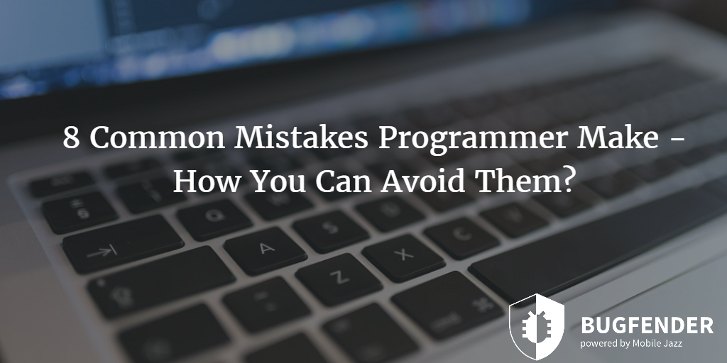8 Common Mistakes App Developers Make – How You Can Avoid Them?