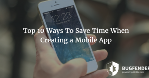 Top 10 Ways To Save Time When Creating a Mobile App