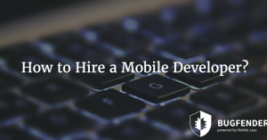 How to Hire a Mobile Developer?