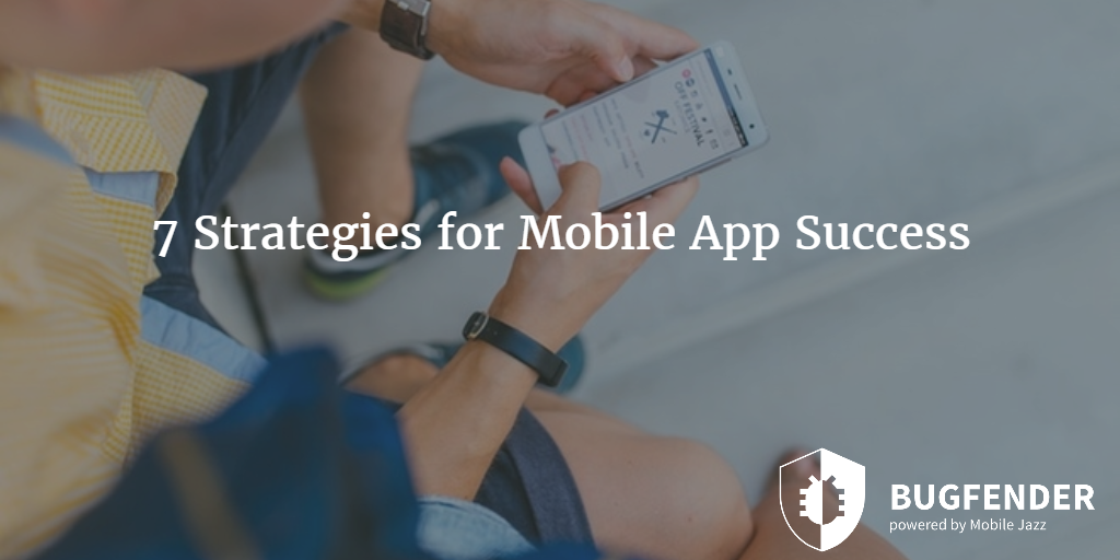 7 Strategies for Mobile App Success