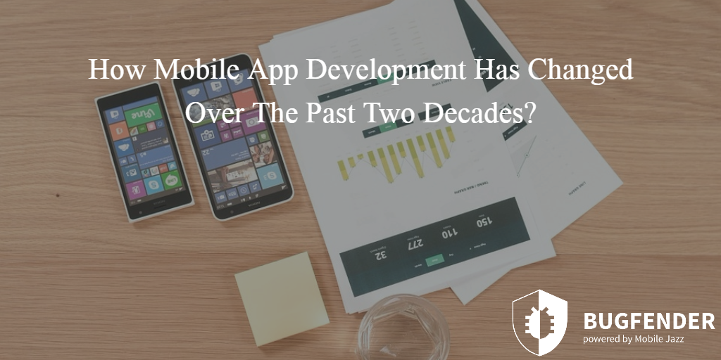 How Mobile App Development Has Changed Over The Past Two Decades?