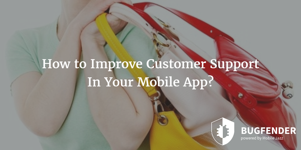 How to Improve Customer Support In Your Mobile App?