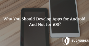 Why You Should Develop Apps for Android, And Not for iOS?