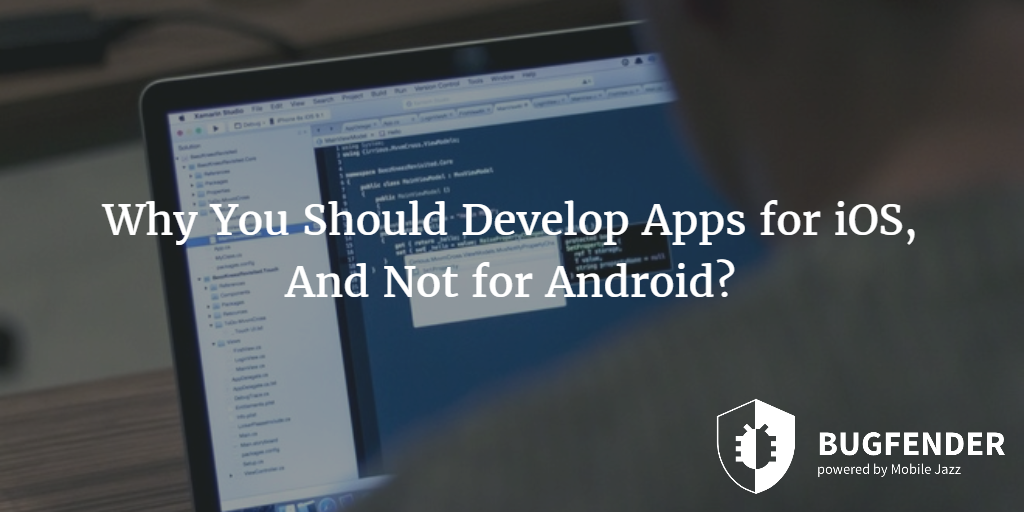 Why You Should Develop Apps for iOS, And Not for Android?