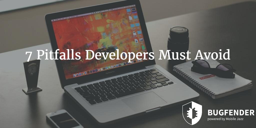 7 Pitfalls Developers Must Avoid