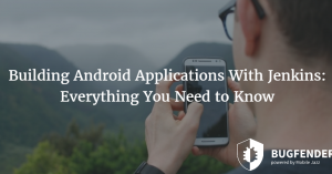 Building Android Applications With Jenkins: Everything You Need to Know