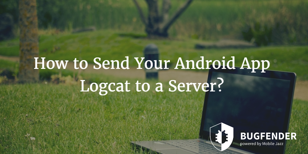 How to Send Your Android App Logcat to a Server?