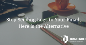 Stop Sending Logs to Your Email, Here is the Alternative