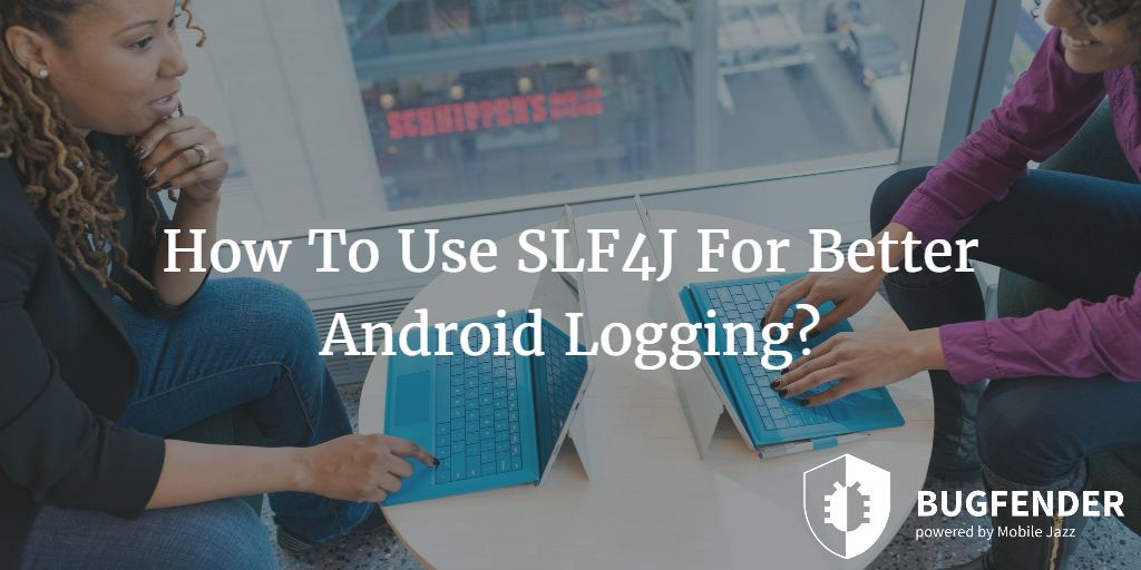 How To Use SLF4J For Better Android Logging?