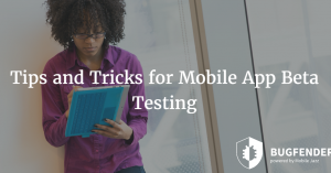 Tips and Tricks for Mobile App Beta Testing