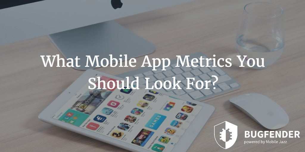 What Mobile App Metrics You Should Look For?
