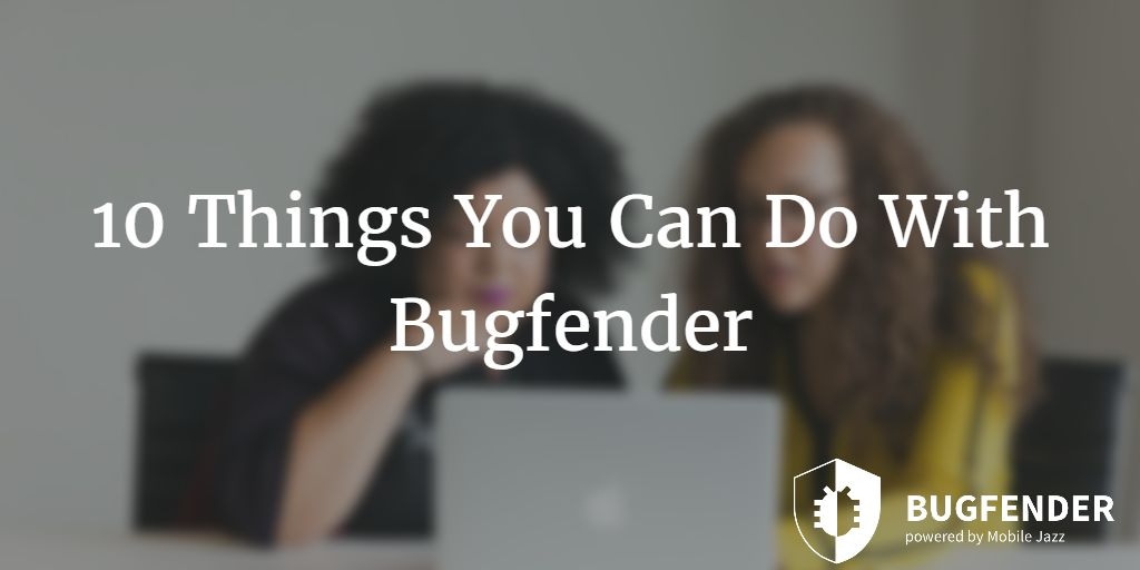 10 Things You Can Only Do With Bugfender