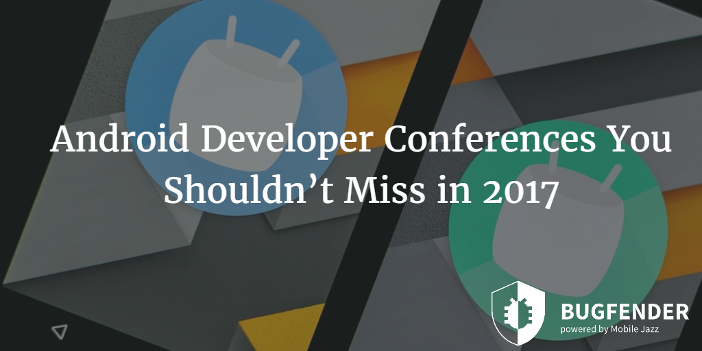 Android Developer Conferences You Shouldn't Miss in 2017