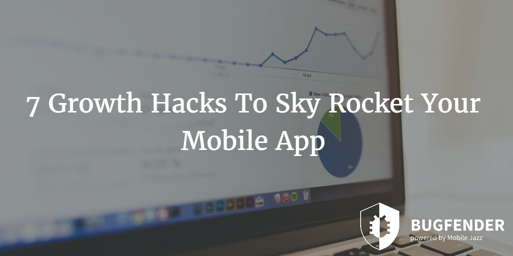 7 Growth Hacks To Sky Rocket Your Mobile App