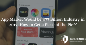 How to Get a Piece of the $77 Billion App Market Industry in 2017