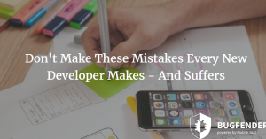 New to App Development? Don't Make These Mistakes Every New Developer Makes – And Suffers
