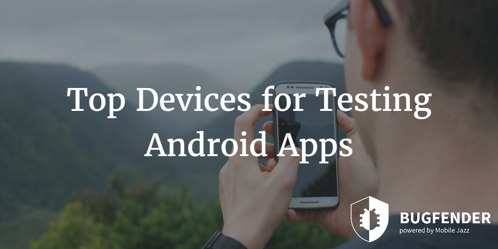 Top Devices for Testing Android Apps