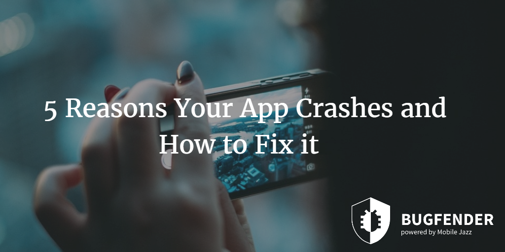 5 Reasons Your App Crashes and How to Fix It